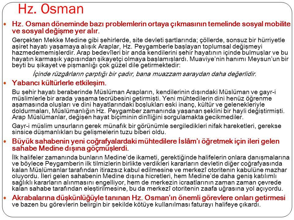 Hz. Osman Hz. Osman döneminde bazı problemlerin ortaya çıkmasının temelinde sosyal mobilite ve sosyal değişme yer alır.