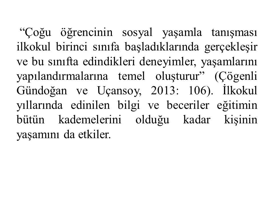 Çoğu öğrencinin sosyal yaşamla tanışması ilkokul birinci sınıfa başladıklarında gerçekleşir ve bu sınıfta edindikleri deneyimler, yaşamlarını yapılandırmalarına temel oluşturur (Çögenli Gündoğan ve Uçansoy, 2013: 106).