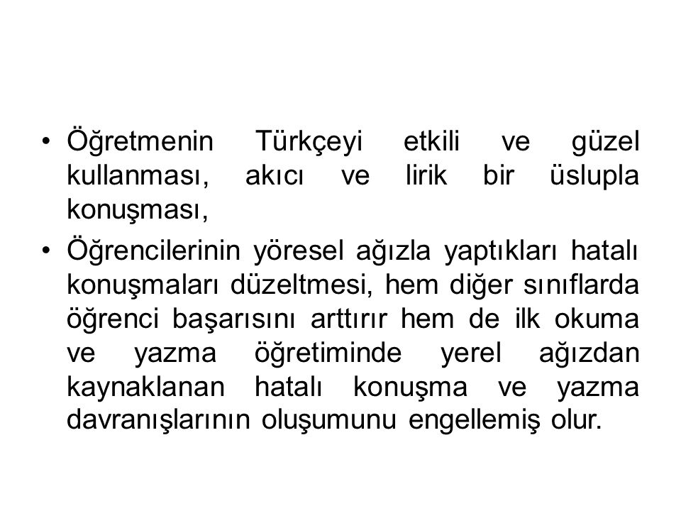 Öğretmenin Türkçeyi etkili ve güzel kullanması, akıcı ve lirik bir üslupla konuşması,