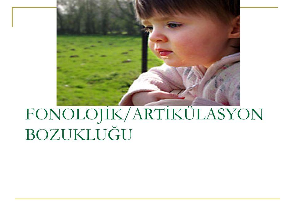 FONOLOJİK/ARTİKÜLASYON BOZUKLUĞU
