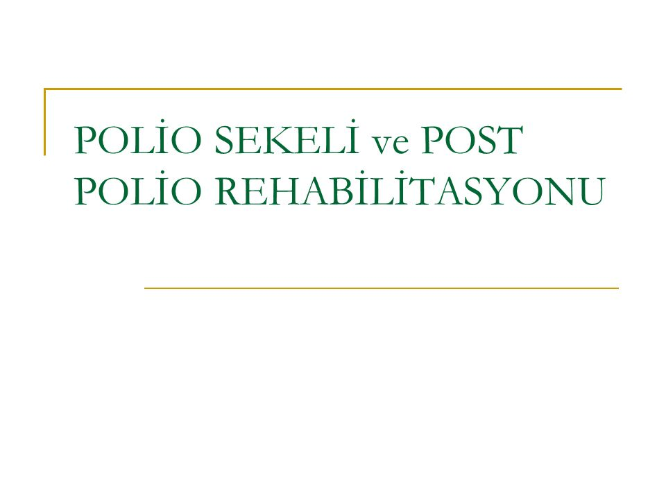 POLİO SEKELİ ve POST POLİO REHABİLİTASYONU