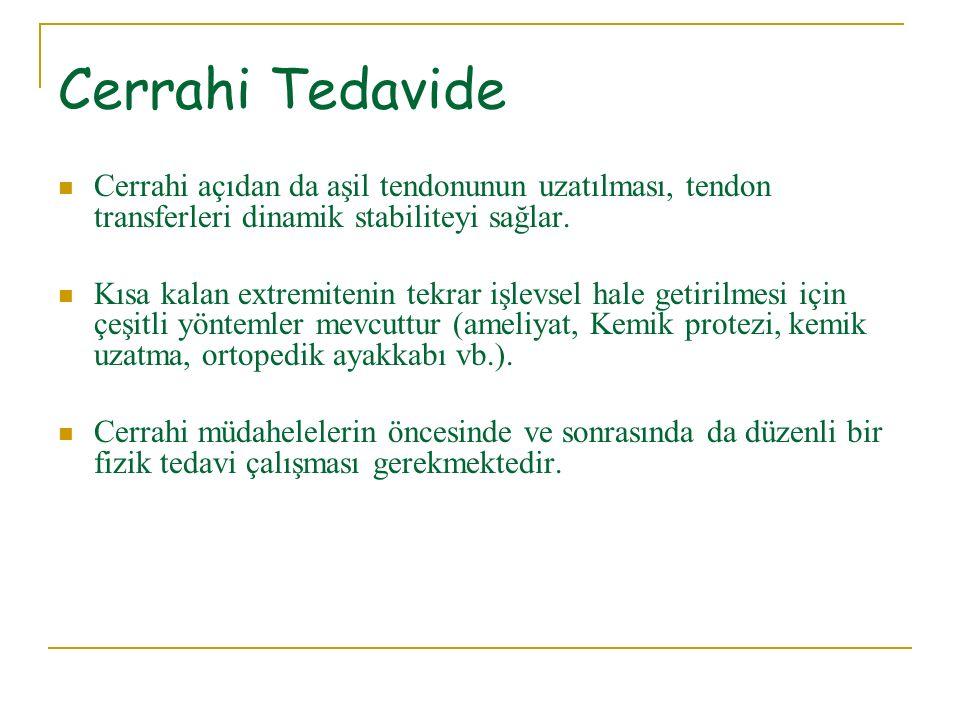 Cerrahi Tedavide Cerrahi açıdan da aşil tendonunun uzatılması, tendon transferleri dinamik stabiliteyi sağlar.