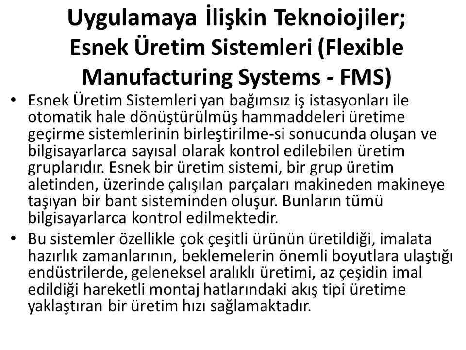 Uygulamaya İlişkin Teknoiojiler; Esnek Üretim Sistemleri (Flexible Manufacturing Systems - FMS)
