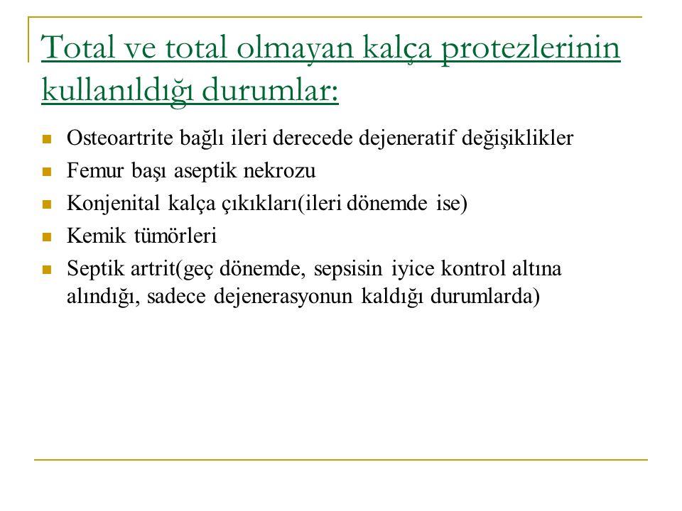 Total ve total olmayan kalça protezlerinin kullanıldığı durumlar: