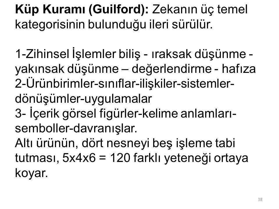 Küp Kuramı (Guilford): Zekanın üç temel kategorisinin bulunduğu ileri sürülür.