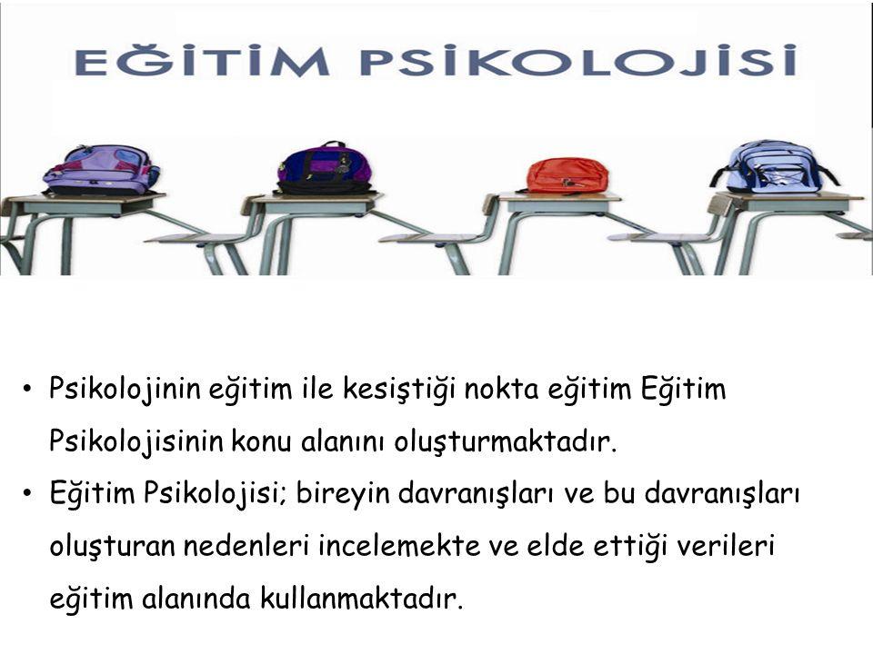 Psikolojinin eğitim ile kesiştiği nokta eğitim Eğitim Psikolojisinin konu alanını oluşturmaktadır.