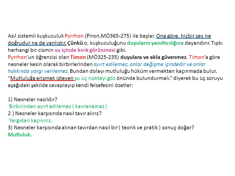 Asıl sistemli kuşkuculuk Pyrrhon (Piron,MÖ365-275) ile başlar
