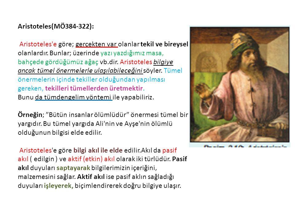 Aristoteles(MÖ384-322): Aristoteles e göre; gerçekten var olanlar tekil ve bireysel olanlardır.