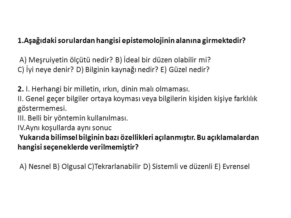 1. Aşağıdaki sorulardan hangisi epistemolojinin alanına girmektedir
