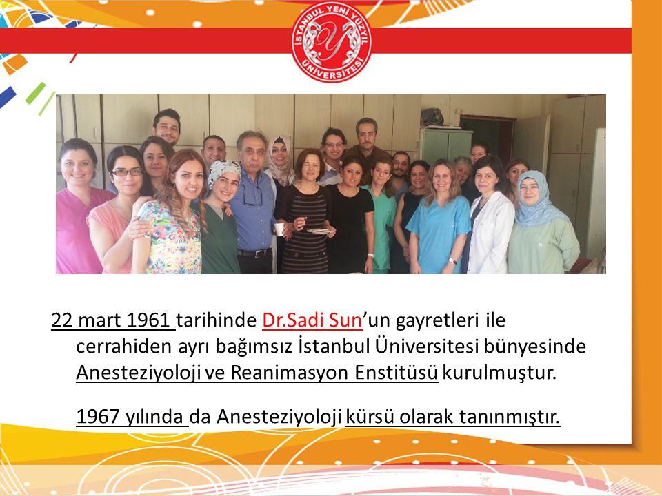 22 mart 1961 tarihinde Dr.Sadi Sun'un gayretleri ile cerrahiden ayrı bağımsız İstanbul Üniversitesi bünyesinde Anesteziyoloji ve Reanimasyon Enstitüsü kurulmuştur.