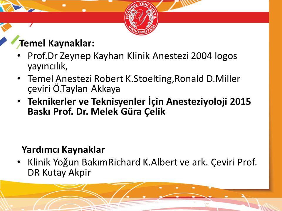 Temel Kaynaklar: Prof.Dr Zeynep Kayhan Klinik Anestezi 2004 logos yayıncılık,