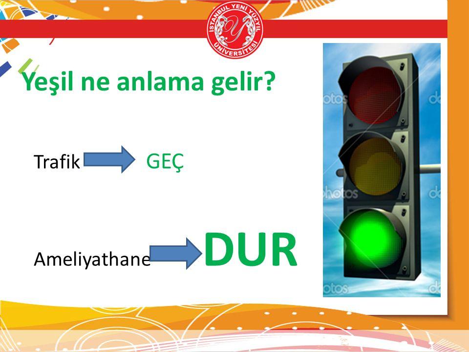 Yeşil ne anlama gelir Trafik GEÇ Ameliyathane DUR