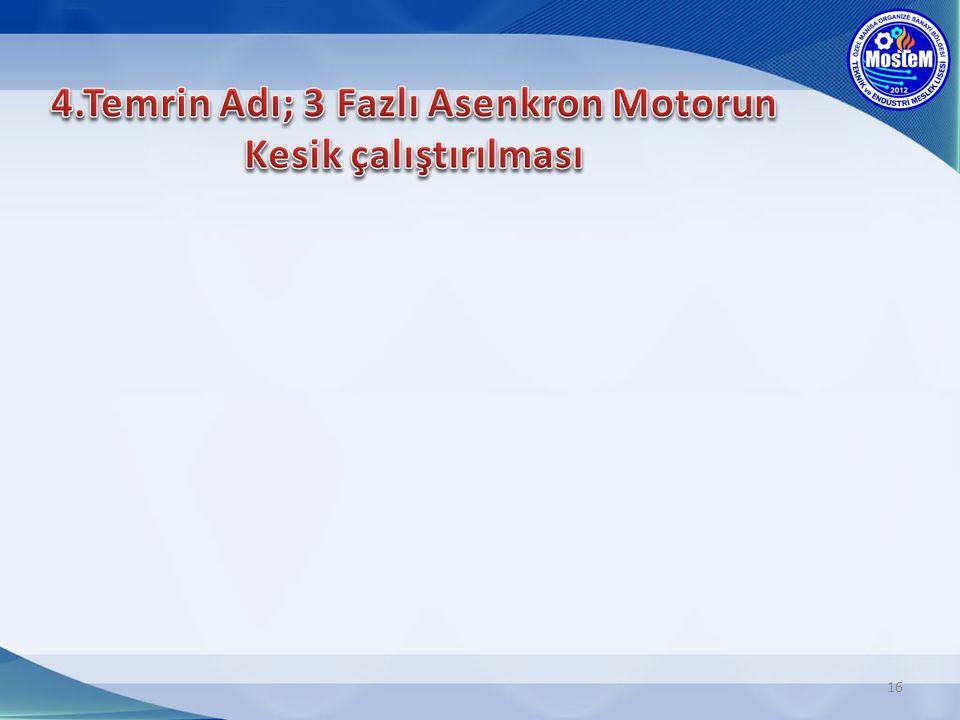 4.Temrin Adı; 3 Fazlı Asenkron Motorun Kesik çalıştırılması