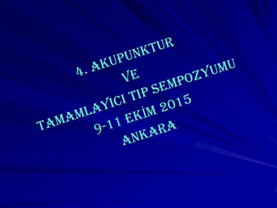 4. AKUPUNKTUR TAMAMLAYICI TIP SEMPOZYUMU VE 9-11 EKİM 2015 ANKARA