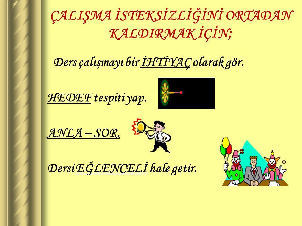 ÇALIŞMA İSTEKSİZLİĞİNİ ORTADAN KALDIRMAK İÇİN;