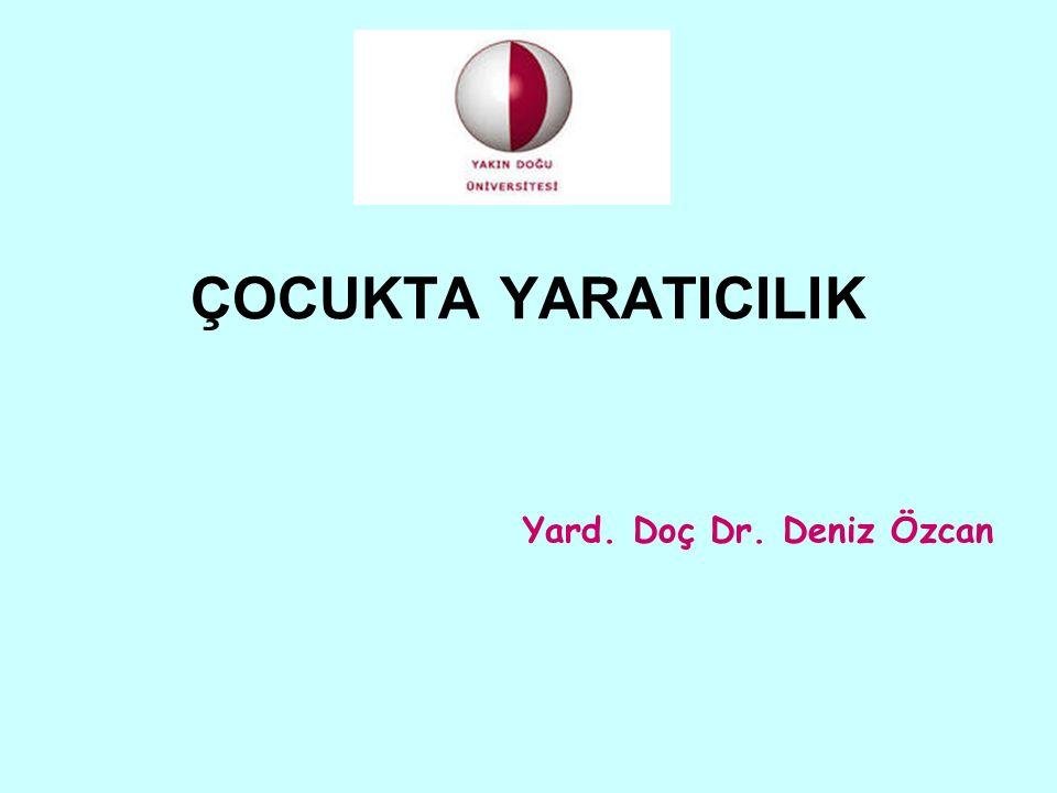 ÇOCUKTA YARATICILIK Yard. Doç Dr. Deniz Özcan