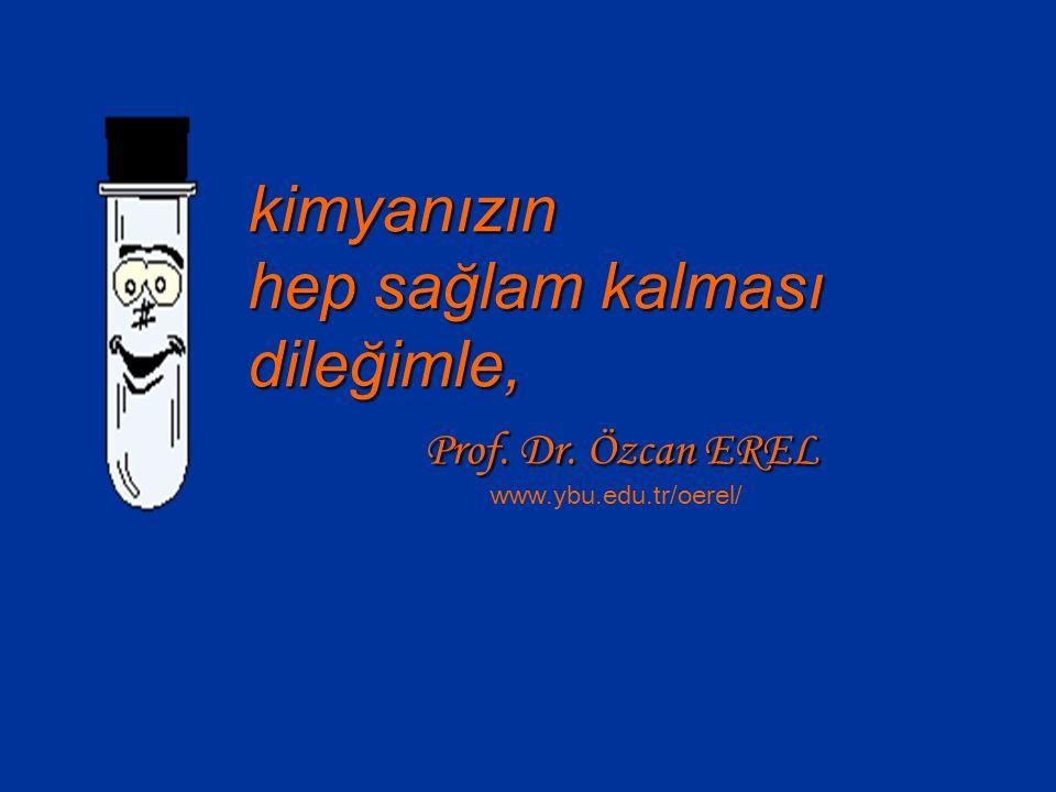 hep sağlam kalması dileğimle, Prof. Dr. Özcan EREL