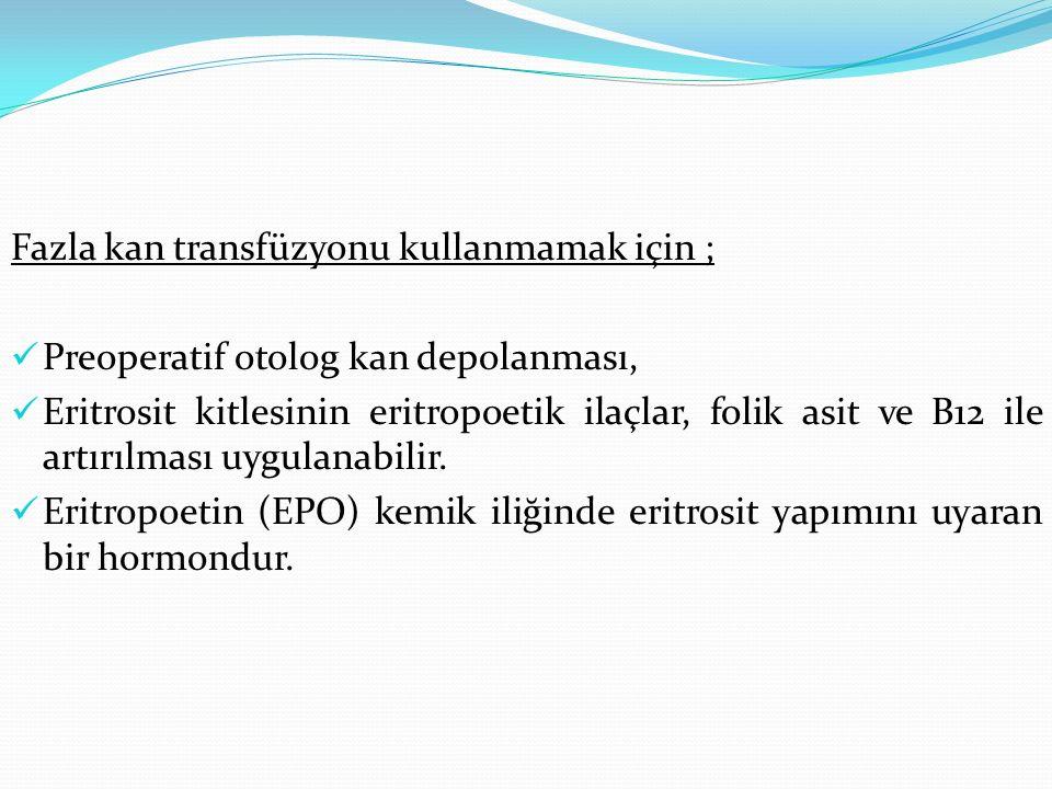 Fazla kan transfüzyonu kullanmamak için ;