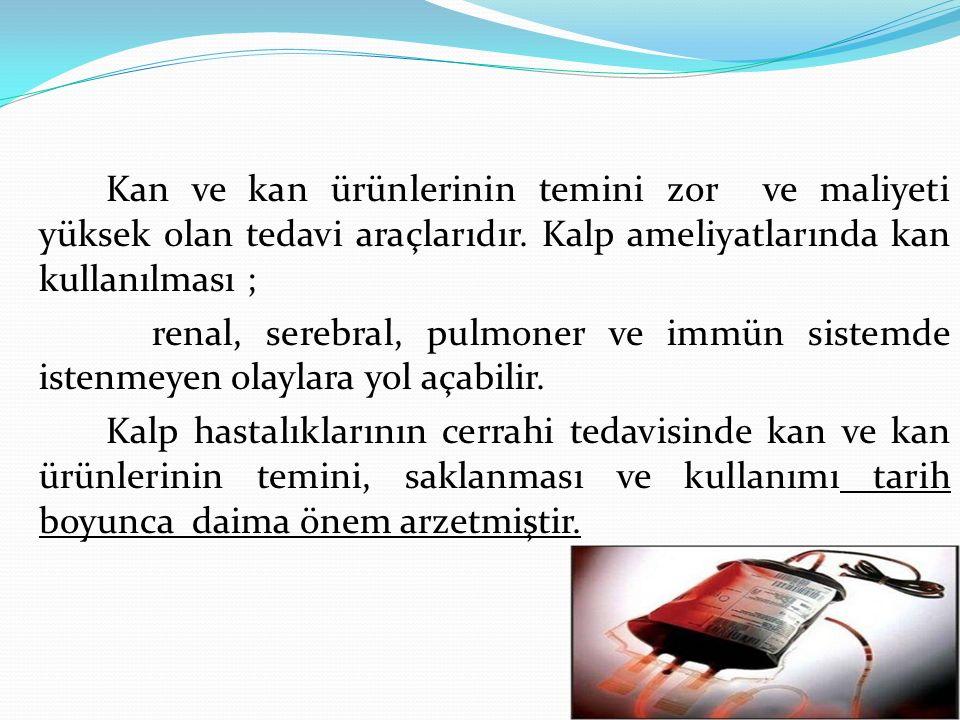 Kan ve kan ürünlerinin temini zor ve maliyeti yüksek olan tedavi araçlarıdır. Kalp ameliyatlarında kan kullanılması ;