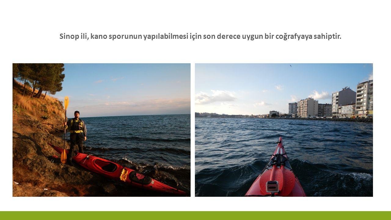 Sinop ili, kano sporunun yapılabilmesi için son derece uygun bir coğrafyaya sahiptir.