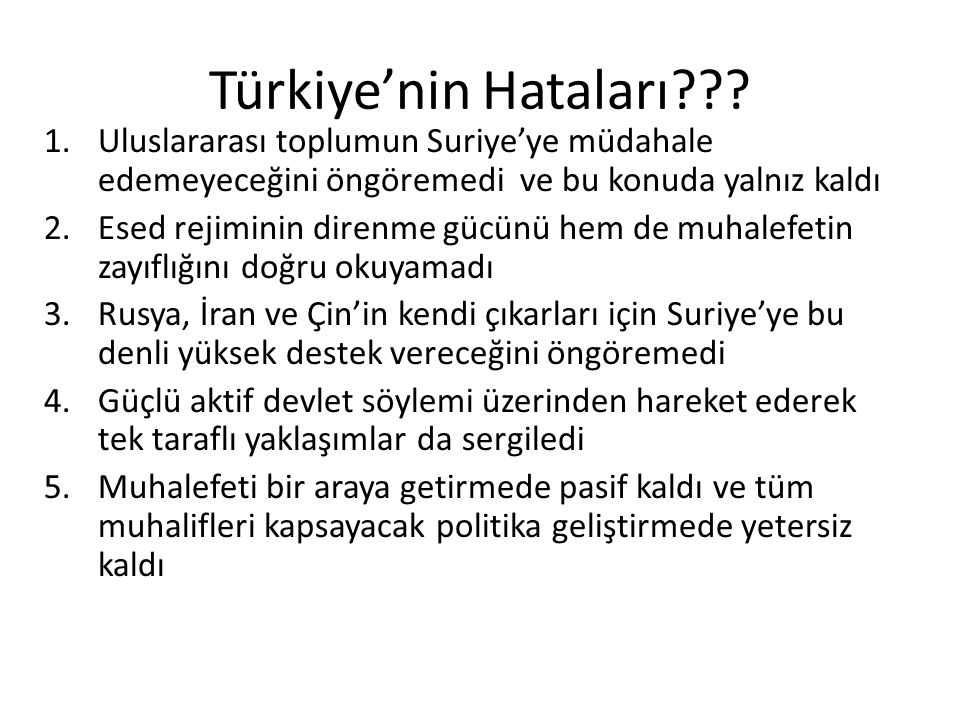 Türkiye'nin Hataları Uluslararası toplumun Suriye'ye müdahale edemeyeceğini öngöremedi ve bu konuda yalnız kaldı.
