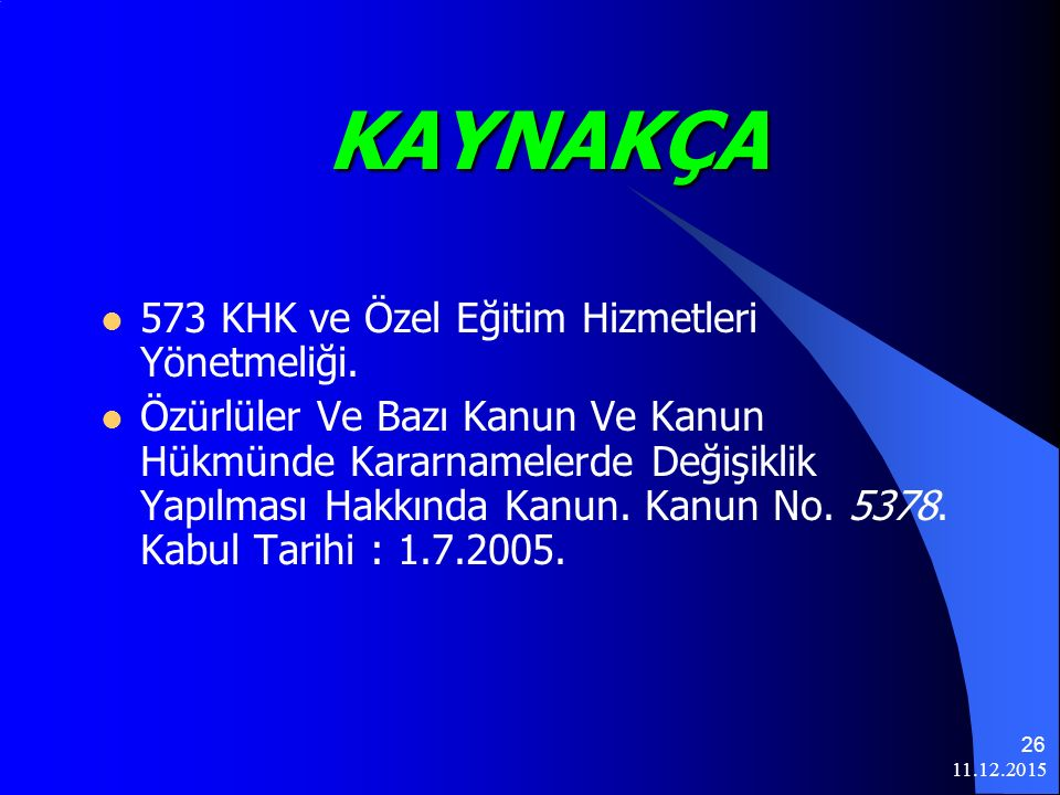 KAYNAKÇA 573 KHK ve Özel Eğitim Hizmetleri Yönetmeliği.