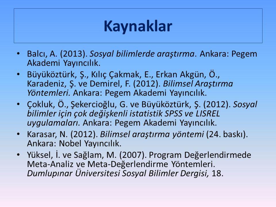 Kaynaklar Balcı, A. (2013). Sosyal bilimlerde araştırma. Ankara: Pegem Akademi Yayıncılık.