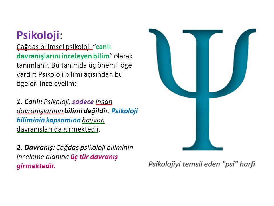 Psikoloji: Çağdaş bilimsel psikoloji canlı davranışlarını inceleyen bilim olarak tanımlanır.