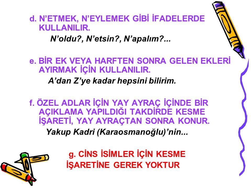 d. N'ETMEK, N'EYLEMEK GİBİ İFADELERDE KULLANILIR.
