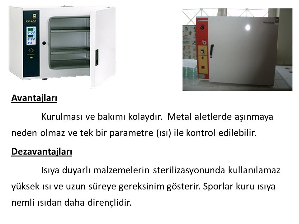 Avantajları Kurulması ve bakımı kolaydır. Metal aletlerde aşınmaya neden olmaz ve tek bir parametre (ısı) ile kontrol edilebilir.