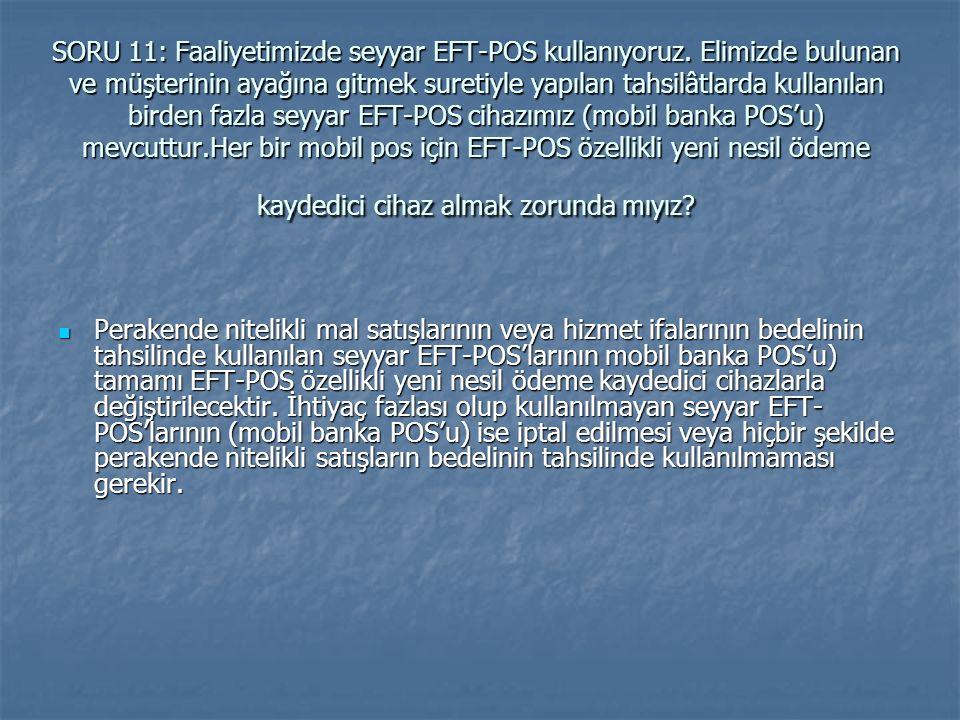 SORU 11: Faaliyetimizde seyyar EFT-POS kullanıyoruz