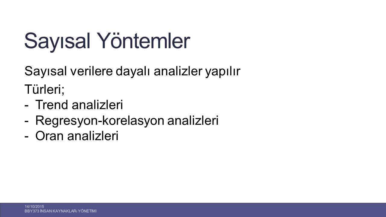 Sayısal Yöntemler Sayısal verilere dayalı analizler yapılır Türleri;