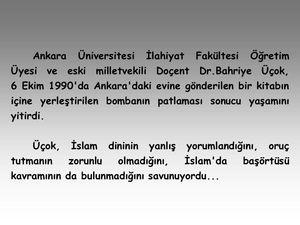 Ankara Üniversitesi İlahiyat Fakültesi Öğretim Üyesi ve eski milletvekili Doçent Dr.Bahriye Üçok, 6 Ekim 1990 da Ankara daki evine gönderilen bir kitabın içine yerleştirilen bombanın patlaması sonucu yaşamını yitirdi.