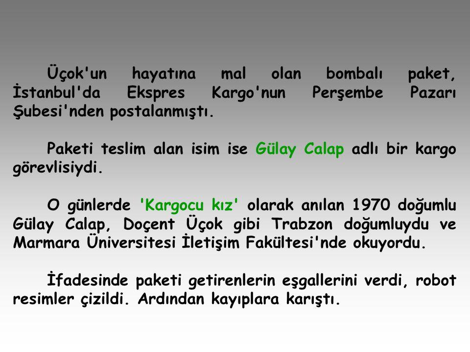 Üçok un hayatına mal olan bombalı paket, İstanbul da Ekspres Kargo nun Perşembe Pazarı Şubesi nden postalanmıştı.