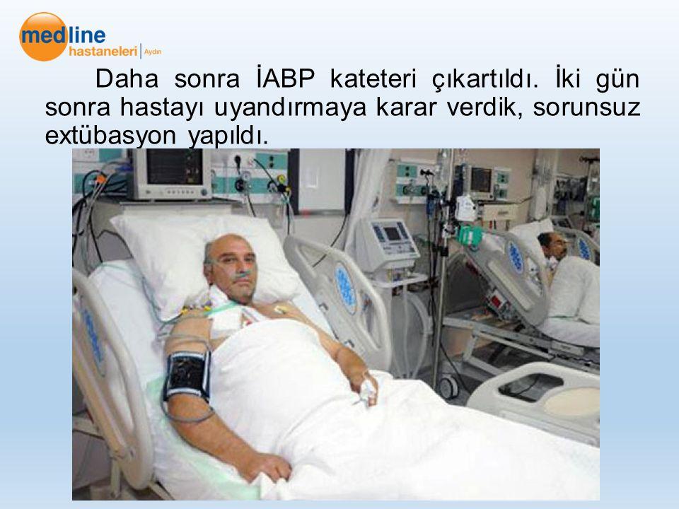 Daha sonra İABP kateteri çıkartıldı