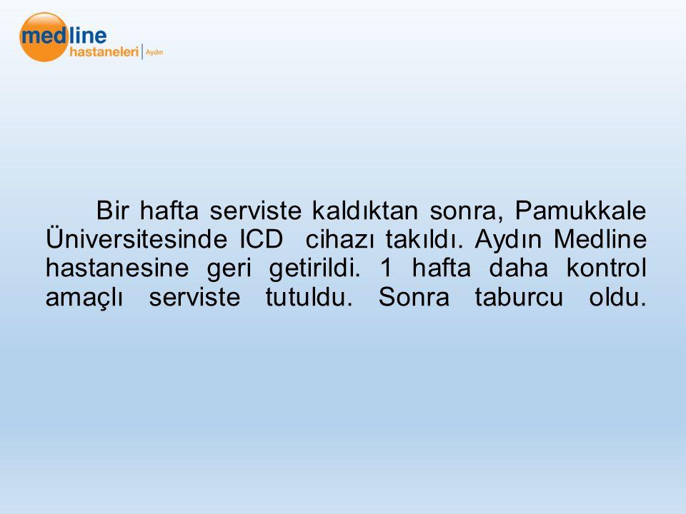 Bir hafta serviste kaldıktan sonra, Pamukkale Üniversitesinde ICD cihazı takıldı.