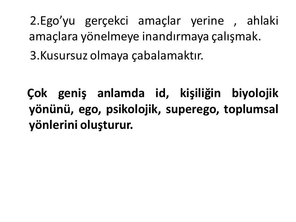 2.Ego'yu gerçekci amaçlar yerine , ahlaki amaçlara yönelmeye inandırmaya çalışmak.