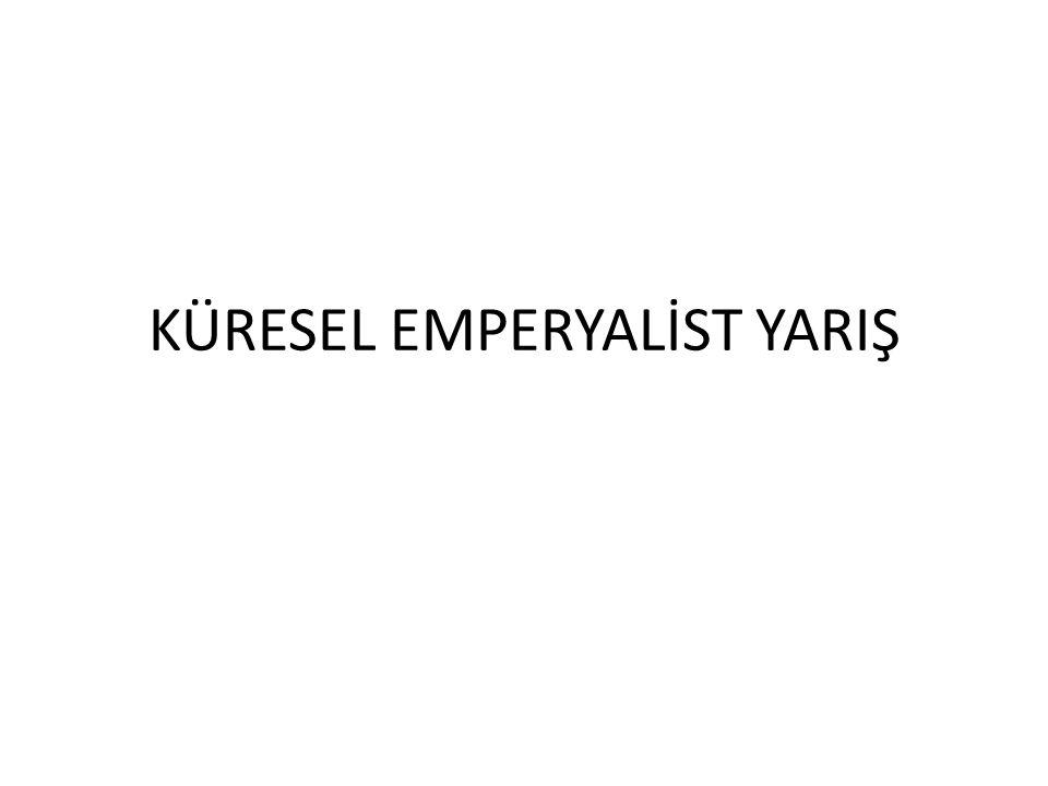 KÜRESEL EMPERYALİST YARIŞ