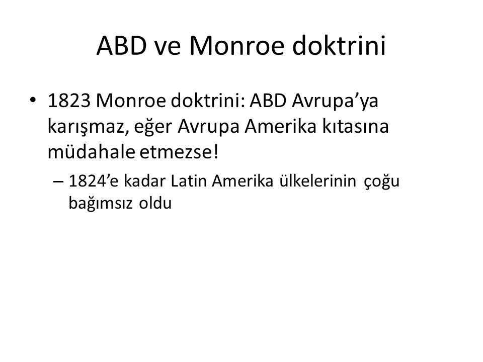 ABD ve Monroe doktrini 1823 Monroe doktrini: ABD Avrupa'ya karışmaz, eğer Avrupa Amerika kıtasına müdahale etmezse!