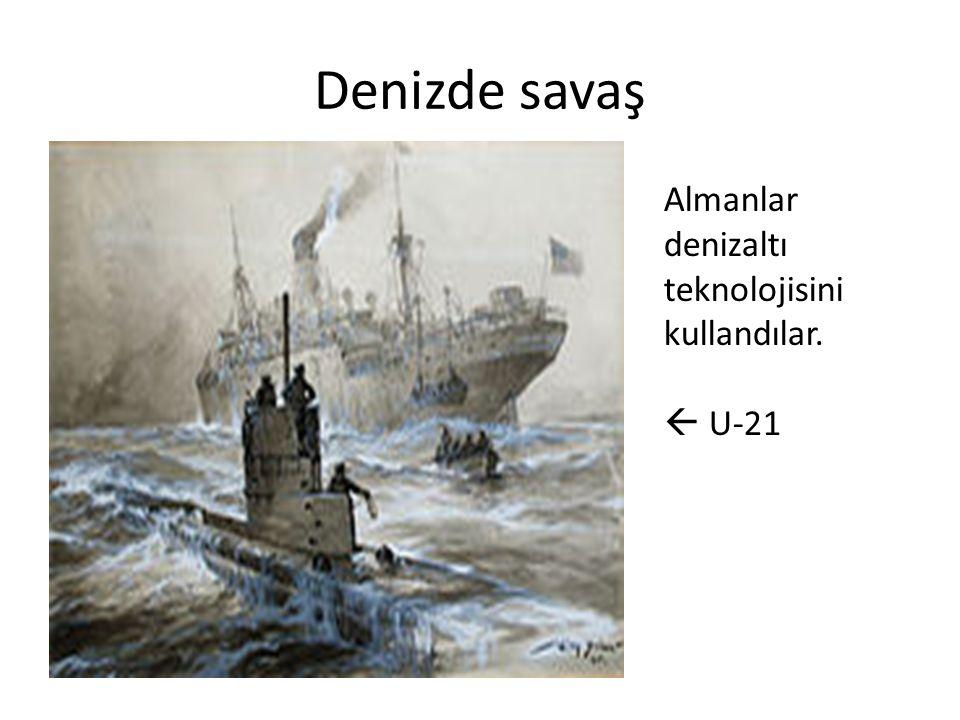 Denizde savaş Almanlar denizaltı teknolojisini kullandılar.  U-21