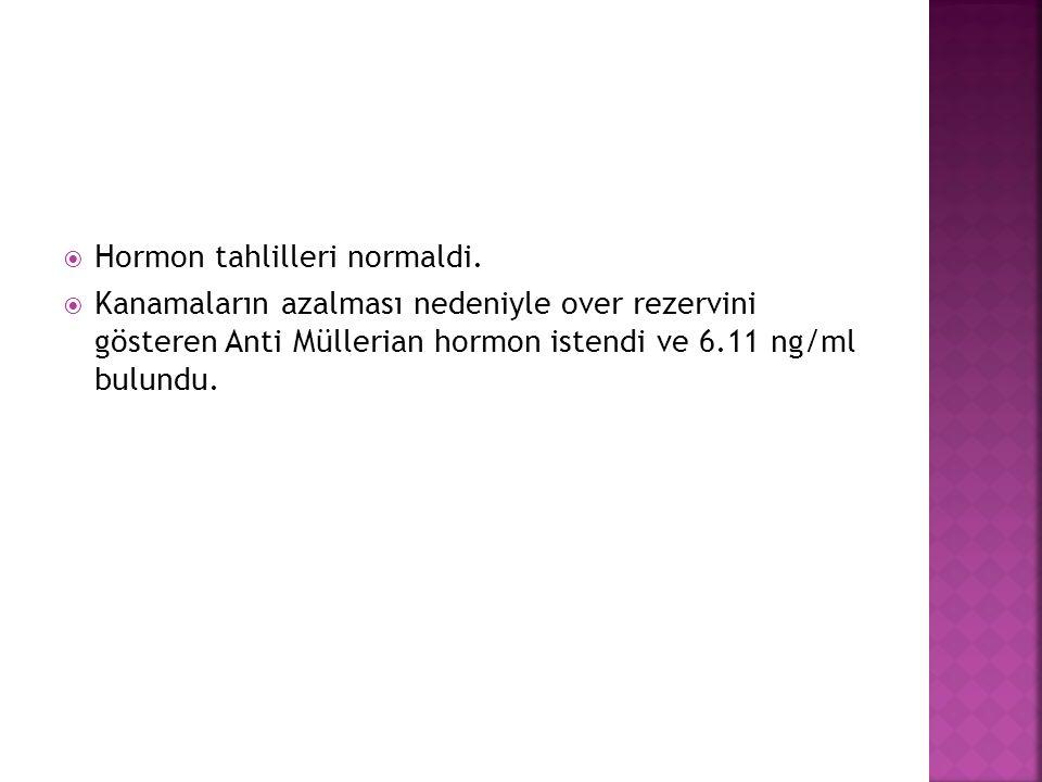 Hormon tahlilleri normaldi.