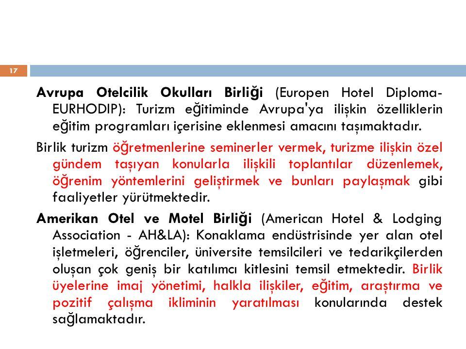 Avrupa Otelcilik Okulları Birliği (Europen Hotel Diploma- EURHODIP): Turizm eğitiminde Avrupa ya ilişkin özelliklerin eğitim programları içerisine eklenmesi amacını taşımaktadır.