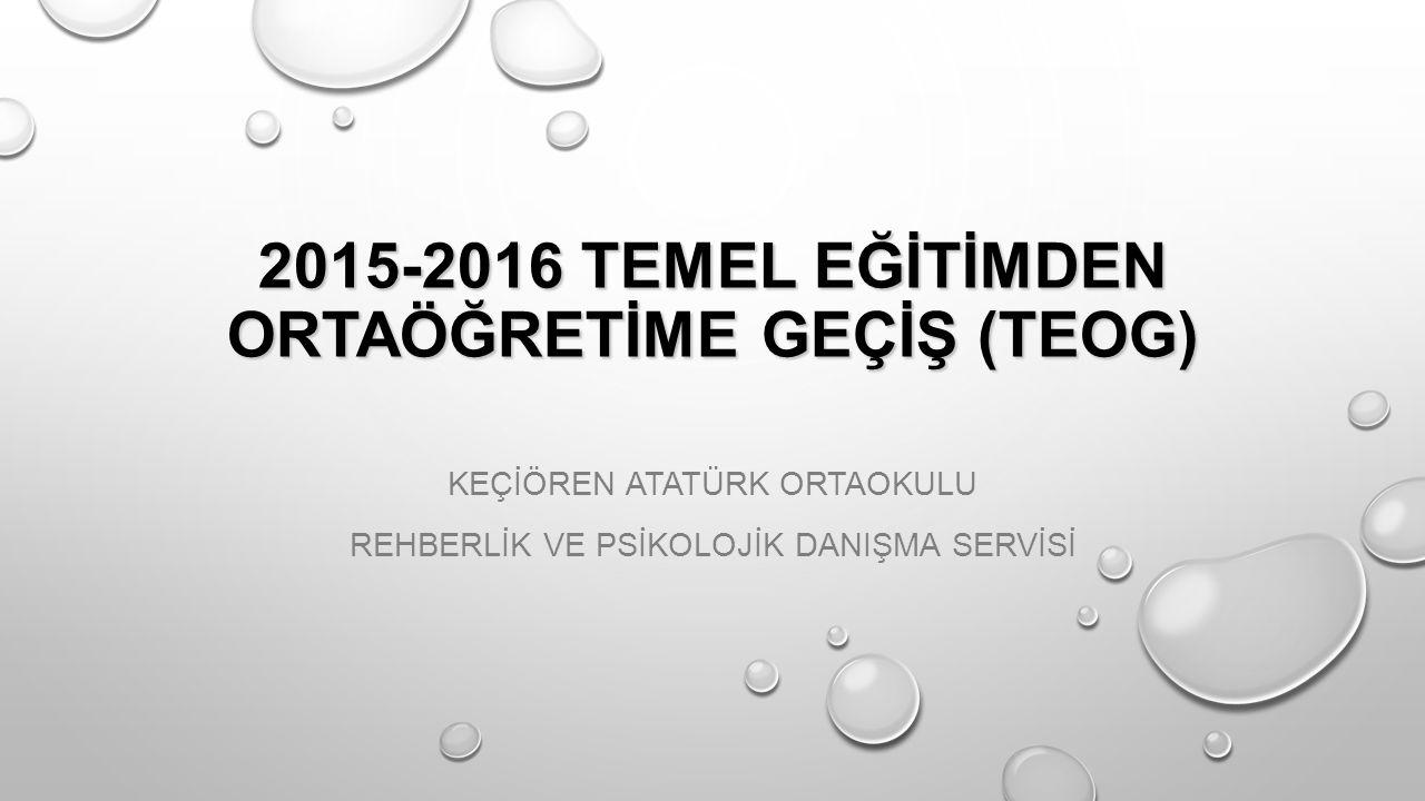 2015-2016 TEMEL EĞİTİMDEN ORTAÖĞRETİME GEÇİŞ (TEOG)