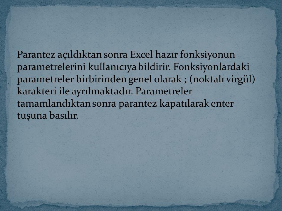 Parantez açıldıktan sonra Excel hazır fonksiyonun parametrelerini kullanıcıya bildirir.
