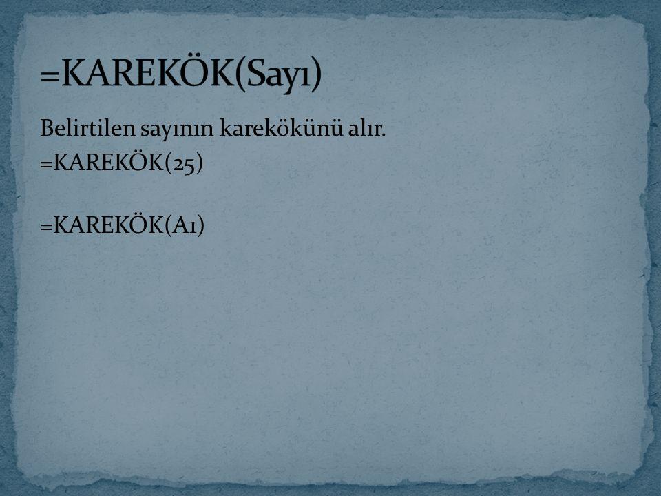 =KAREKÖK(Sayı) Belirtilen sayının karekökünü alır. =KAREKÖK(25) =KAREKÖK(A1)