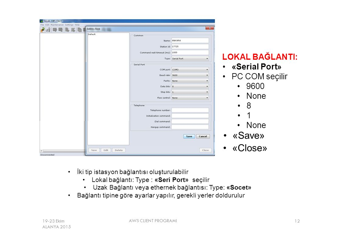 «Save» «Close» LOKAL BAĞLANTI: «Serial Port» PC COM seçilir • 9600