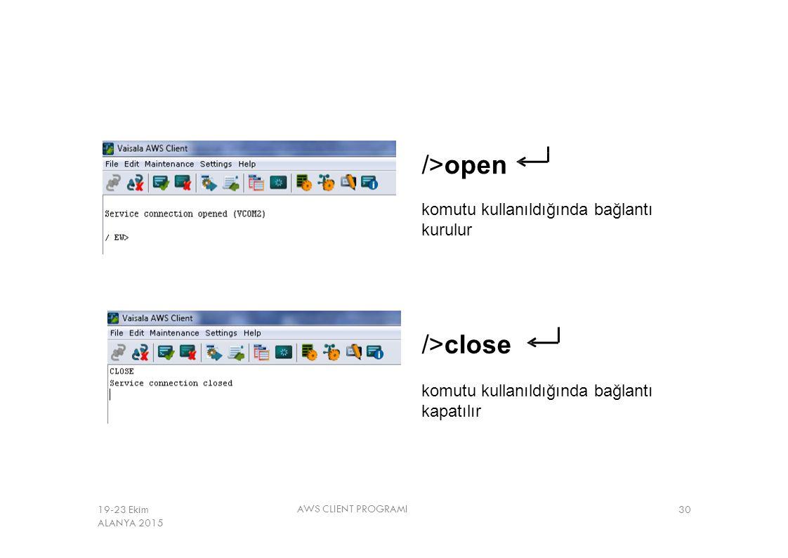 />open />close komutu kullanıldığında bağlantı kurulur