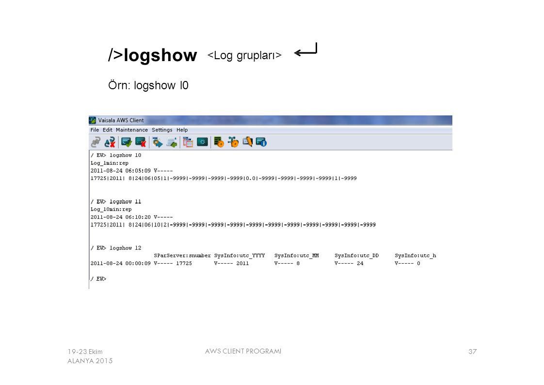 />logshow <Log grupları> Örn: logshow l0