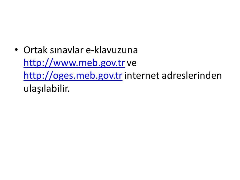 Ortak sınavlar e-klavuzuna http://www.meb.gov.tr ve http://oges.meb.gov.tr internet adreslerinden ulaşılabilir.