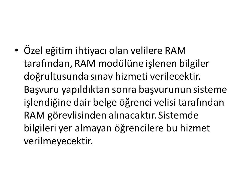 Özel eğitim ihtiyacı olan velilere RAM tarafından, RAM modülüne işlenen bilgiler doğrultusunda sınav hizmeti verilecektir.